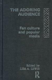 The Adoring audience : fan culture and popular media