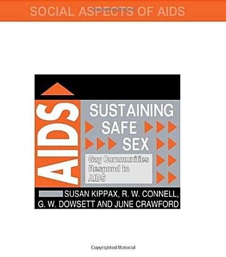 Sustaining Safe Sex : Gay Communities Respond to AIDS (Paperback)