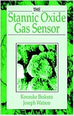 The Stannic Oxide Gas Sensorprinciples and Applications (Hardcover)