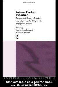 Labour market evolution: the economic history of market integration, wage flexibility, and the employment relation