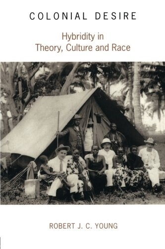Colonial Desire : Hybridity in Theory, Culture and Race (Paperback)