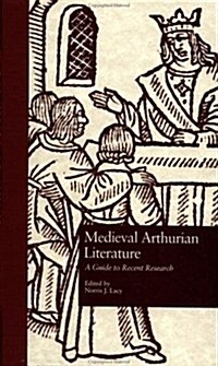 Medieval Arthurian Literature: A Guide to Recent Research (Hardcover)