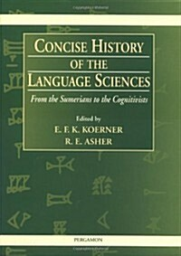 Concise History of the Language Sciences: From the Sumerians to the Cognitivists (Hardcover)