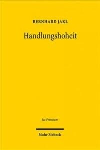 Handlungshoheit : die normative Struktur der bestehenden Dogmatik und ihrer Materialisierung im deutschen und europäischen Schuldvertragsrecht