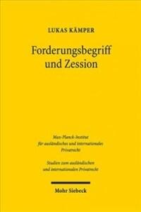 Forderungsbegriff und Zession : Geschichte und Dogmatik der Abtretung in Frankreich und Deutschland / 1. Auflage