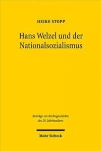 Hans Welzel und der Nationalsozialismus : Zur Rolle Hans Welzels in der nationalsozialistischen Strafrechtswissenschaft und zu den Auswirkungen der Schuldtheorie in den NS-Verfahren der Nachkriegszeit