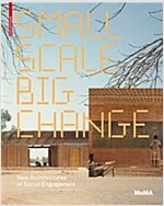 Small Scale, Big Change: New Architectures of Social Engagement (Paperback, Edition.)