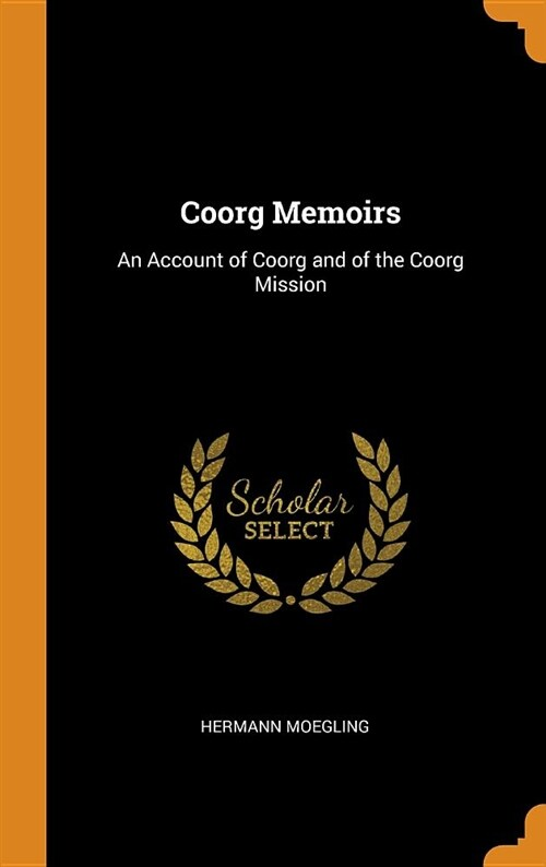 Coorg Memoirs: An Account of Coorg and of the Coorg Mission (Hardcover)