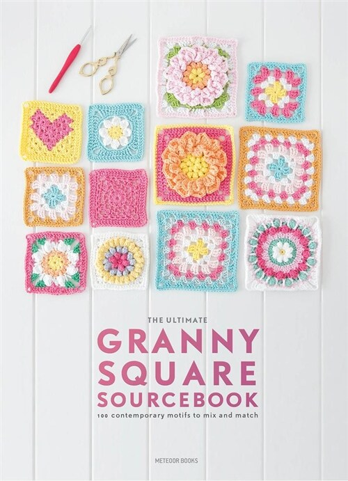 The Ultimate Granny Square Sourcebook: 100 Contemporary Motifs to Mix and Match (Paperback)