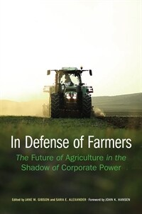 In Defense of Farmers: The Future of Agriculture in the Shadow of Corporate Power (Hardcover)