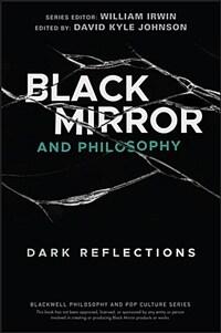 Black mirror and philosophy : dark reflections