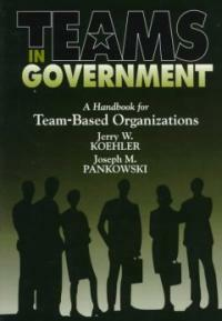 Teams in government : a handbook for team-based organizations