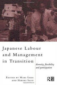 Japanese labour and management in transition : diversity, flexibility and participation