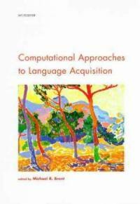 Computational approaches to language acquisition 1st MIT Press ed