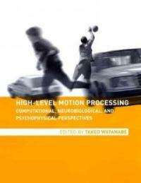 High-level motion processing: computational, neurobiological, and psychophysical perspectives