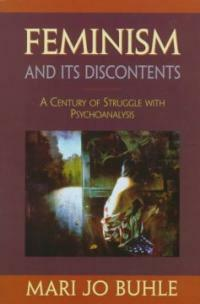 Feminism and its discontents : a century of struggle with psychoanalysis