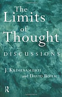 The Limits of Thought : Discussions between J. Krishnamurti and David Bohm (Paperback)