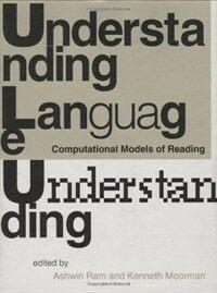 Understanding language understanding : computational models of reading