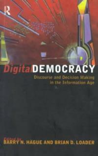 Digital democracy : discourse and decision making in the Information Age