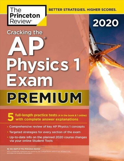 Cracking the AP Physics 1 Exam 2020, Premium Edition: 5 Practice Tests + Complete Content Review (Paperback)