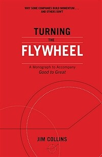 Turning the Flywheel : A Monograph to Accompany Good to Great (Paperback)