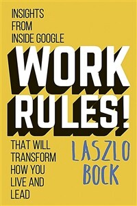 Work Rules! : Insights from Inside Google That Will Transform How You Live and Lead (Paperback)