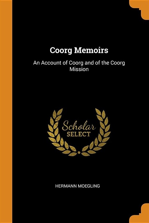 Coorg Memoirs: An Account of Coorg and of the Coorg Mission (Paperback)
