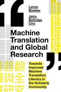 Machine translation and global research : towards improved machine translation literacy in the scholarly community