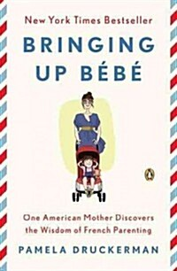 Bringing Up B?? One American Mother Discovers the Wisdom of French Parenting (Now with B??Day by Day: 100 Keys to French Parenting) (Paperback)