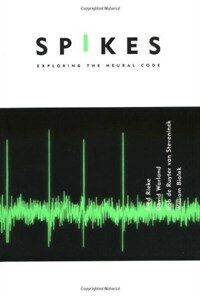 Spikes : exploring the neural code