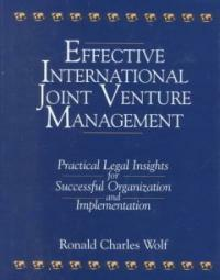 Effective international joint venture management : practical legal insights for successful organization and implementation