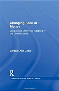 Changing Face of Money: Will Electric Money Be Adopted in the United States? (Hardcover)