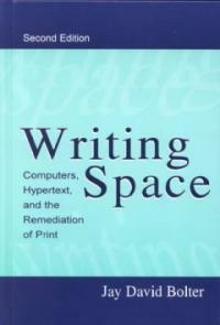 Writing space : computers, hypertext, and the remediation of print 2nd ed