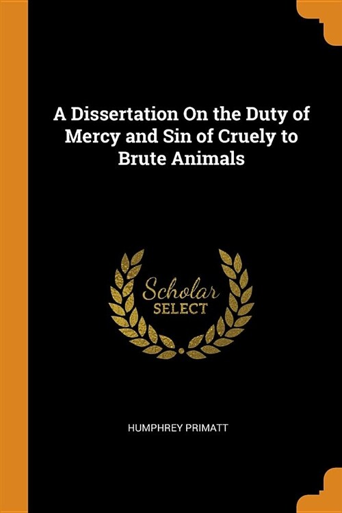 A Dissertation on the Duty of Mercy and Sin of Cruely to Brute Animals (Paperback)