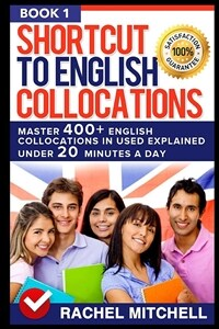 Shortcut to English Collocations: Master 400] English Collocations in Used Explained Under 20 Minutes a Day (Book 1) (Paperback)