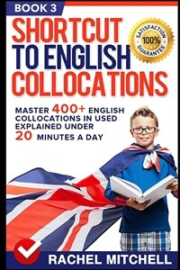 Shortcut to English Collocations: Master 400+ English Collocations in Used Explained Under 20 Minutes a Day (Book 3) (Paperback)