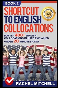 Shortcut to English Collocations: Master 400+ English Collocations in Used Explained Under 20 Minutes a Day (Book 2) (Paperback)