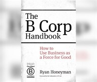 The B Corp Handbook 2nd Edition: How You Can Use Business as a Force for Good (MP3 CD)