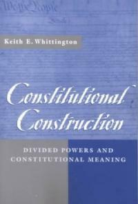 Constitutional construction : divided powers and constitutional meaning
