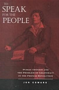 To Speak for the People : Public Opinion and the Problem of Legitimacy in the French Revolution (Paperback)