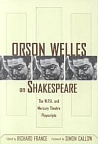 Orson Welles on Shakespeare : The W.P.A. and Mercury Theatre Playscripts (Paperback)