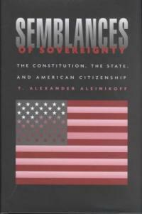 Semblances of sovereignty : the Constitution, the state, and American citizenship