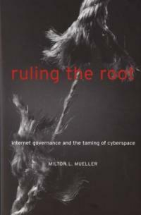 Ruling the root : Internet governance and the taming of cyberspace