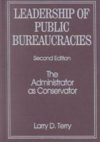 Leadership of public bureaucracies : the administrator as conservator 2nd ed