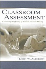 Classroom Assessment: Enhancing the Quality of Teacher Decision Making (Paperback)