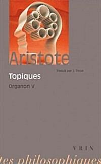 Aristote: Les Topiques: Organon 5 (Paperback)