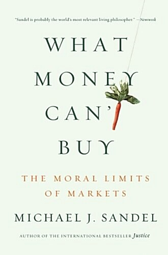 What Money Cant Buy: The Moral Limits of Markets (Paperback)