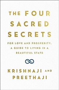 The Four Sacred Secrets: For Love and Prosperity, a Guide to Living in a Beautiful State (Hardcover)