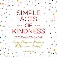 Simple Acts of Kindness 2020 Daily Calendar: Easy Ways to Make a Difference Today! (Daily)