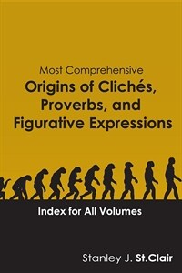 Most Comprehensive Origins of Cliches, Proverbs and Figurative Expressions: Index for All Volumes (Paperback)